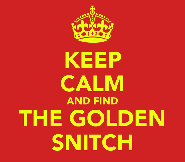 KEEP CALM AND FIND THE GOLDEN SNITCH