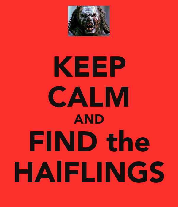 KEEP CALM AND FIND the HAlFLINGS