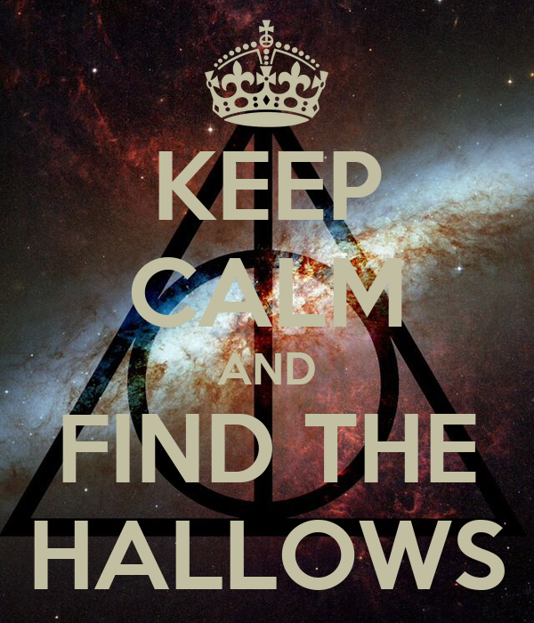 KEEP CALM AND FIND THE HALLOWS