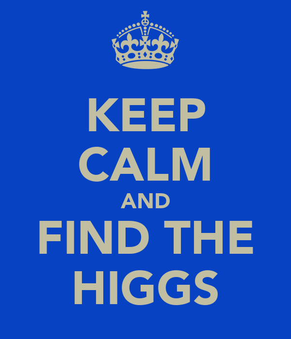 KEEP CALM AND FIND THE HIGGS