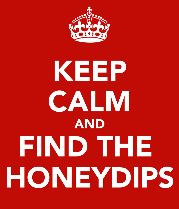 KEEP CALM AND FIND THE  HONEYDIPS