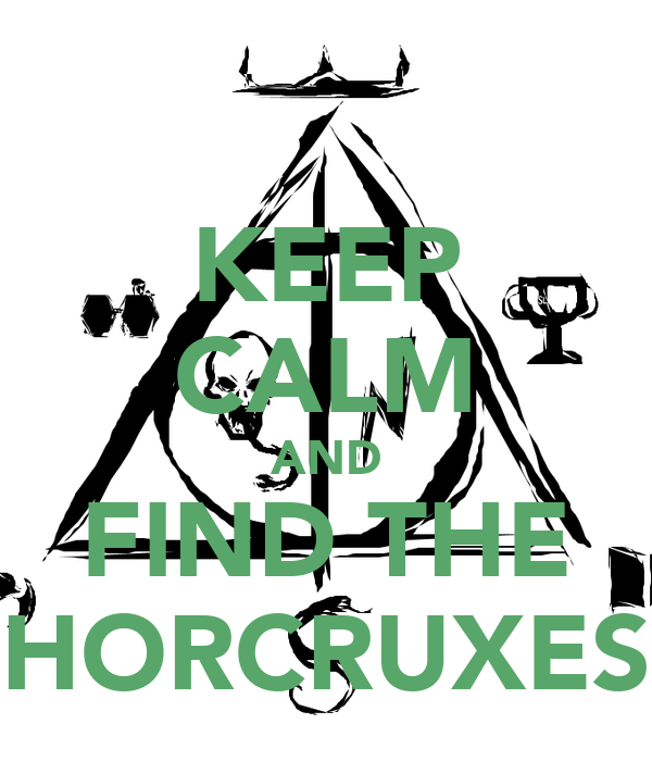 KEEP CALM AND FIND THE HORCRUXES