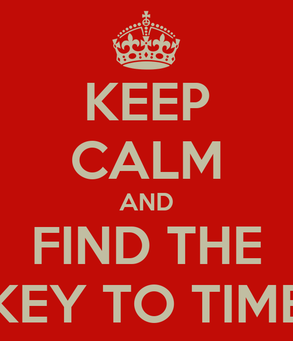KEEP CALM AND FIND THE KEY TO TIME