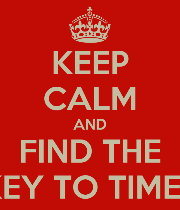 KEEP CALM AND FIND THE KEY TO TIMEE
