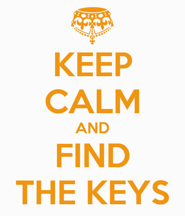 KEEP CALM AND FIND THE KEYS