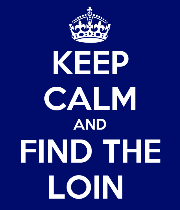 KEEP CALM AND FIND THE LOIN