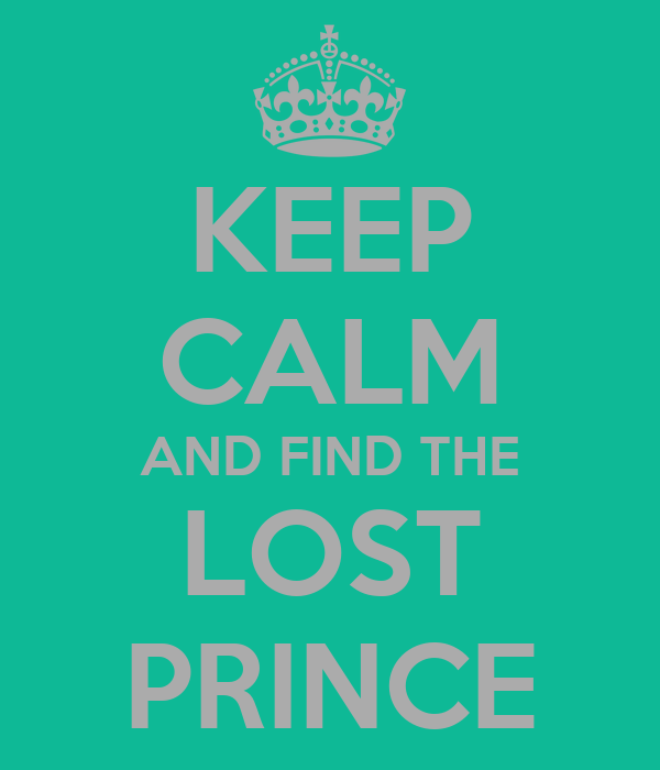 KEEP CALM AND FIND THE LOST PRINCE