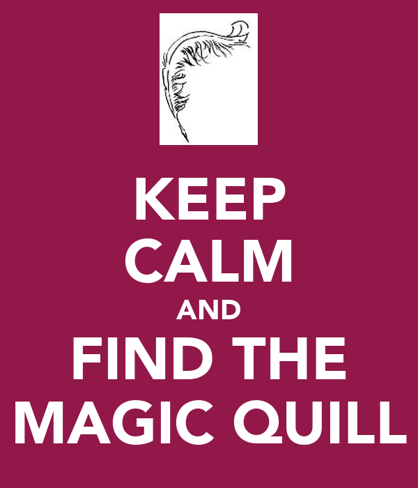 KEEP CALM AND FIND THE MAGIC QUILL