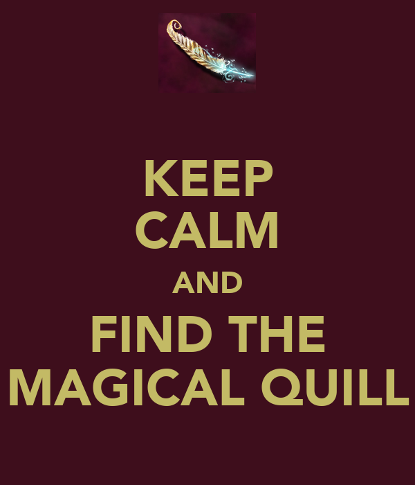 KEEP CALM AND FIND THE MAGICAL QUILL