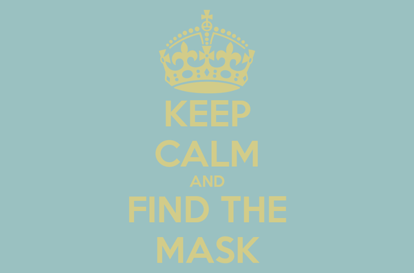 KEEP CALM AND FIND THE MASK
