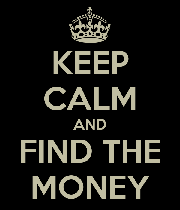KEEP CALM AND FIND THE MONEY