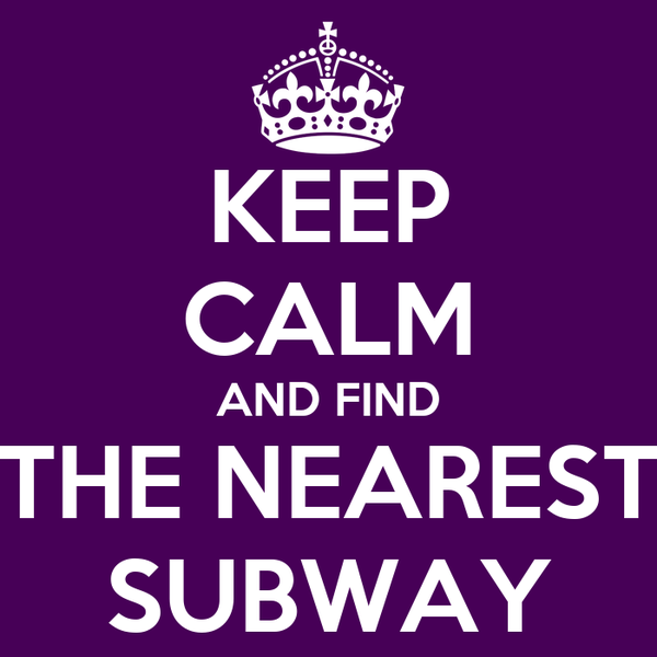 KEEP CALM AND FIND THE NEAREST SUBWAY
