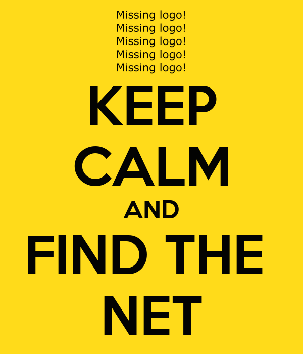 KEEP CALM AND FIND THE  NET
