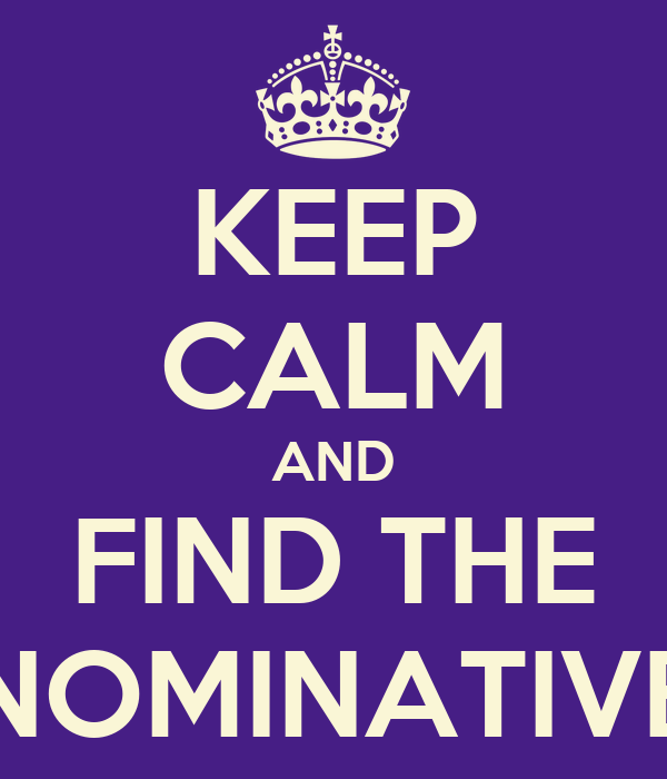 KEEP CALM AND FIND THE NOMINATIVE