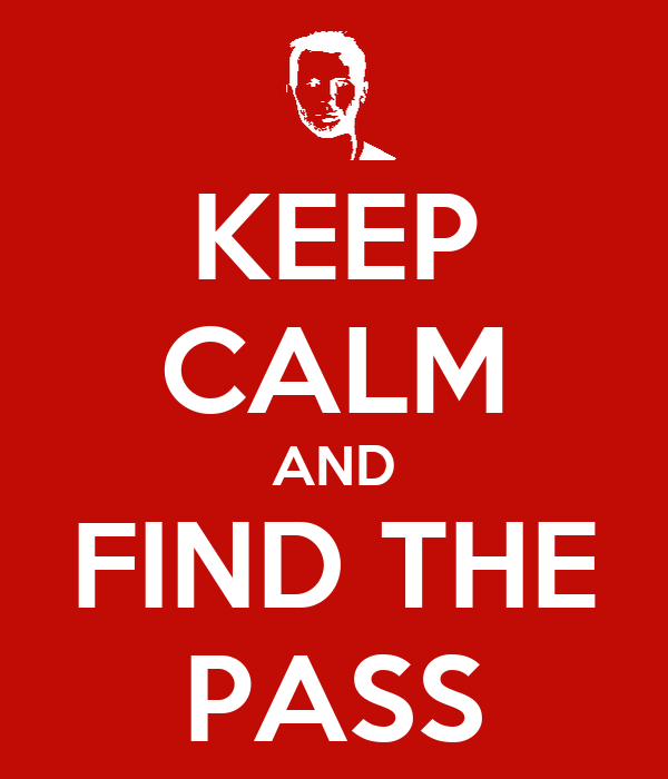 KEEP CALM AND FIND THE PASS