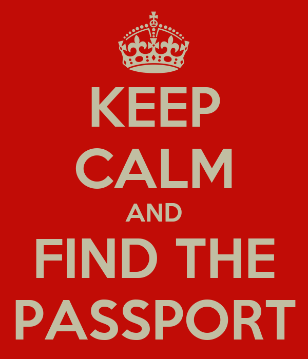 KEEP CALM AND FIND THE PASSPORT