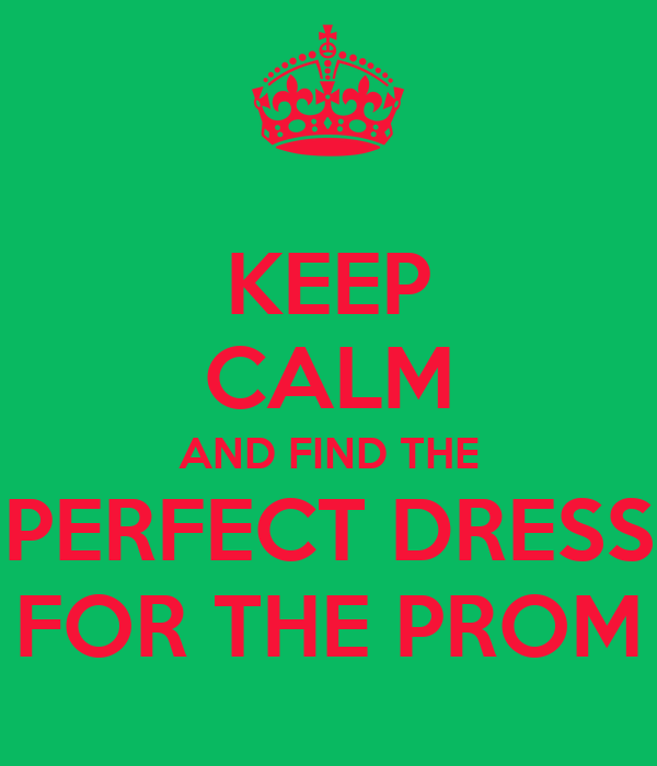 KEEP CALM AND FIND THE PERFECT DRESS FOR THE PROM