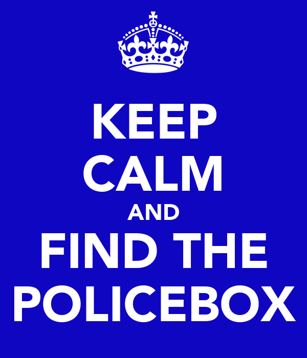 KEEP CALM AND FIND THE POLICEBOX
