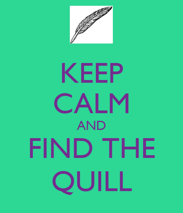 KEEP CALM AND FIND THE QUILL