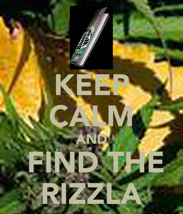 KEEP CALM AND  FIND THE RIZZLA