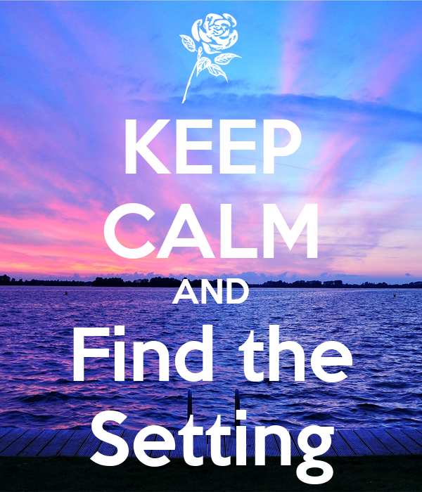 KEEP CALM AND Find the Setting