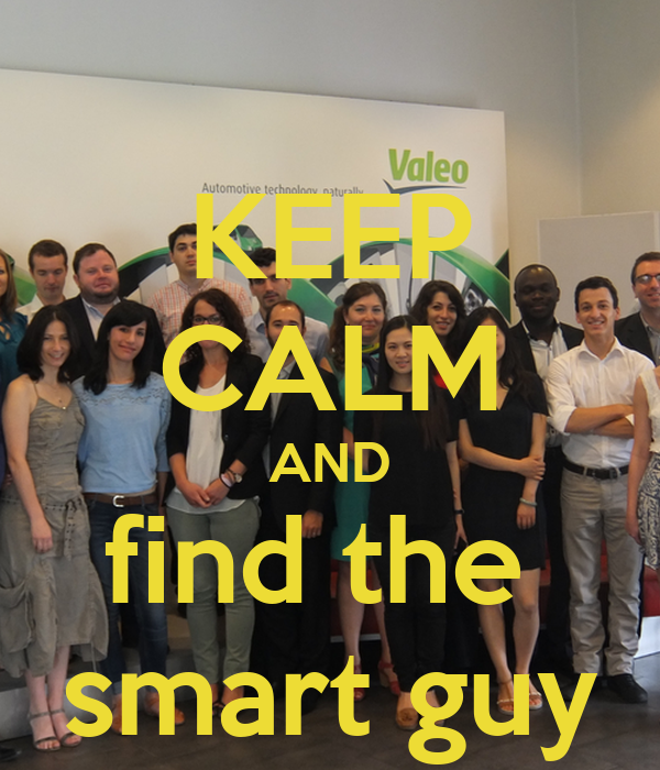 KEEP CALM AND find the  smart guy