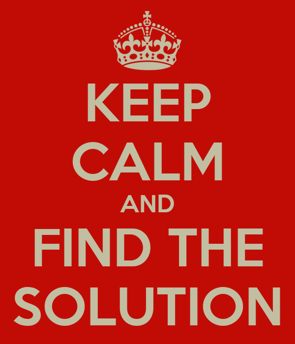 KEEP CALM AND FIND THE SOLUTION