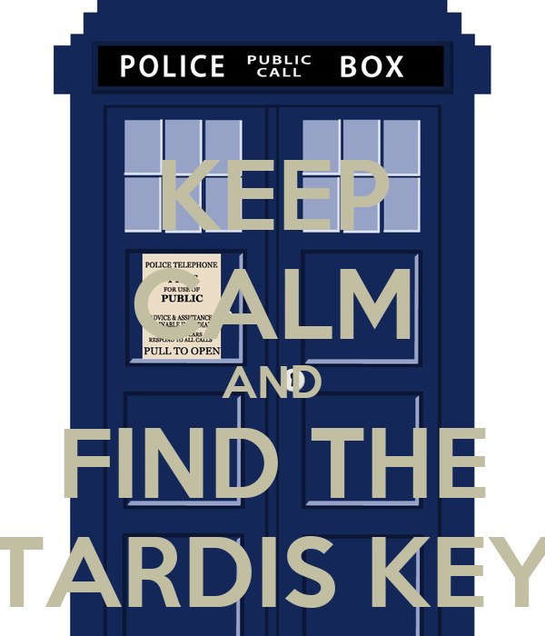 KEEP CALM AND FIND THE TARDIS KEY