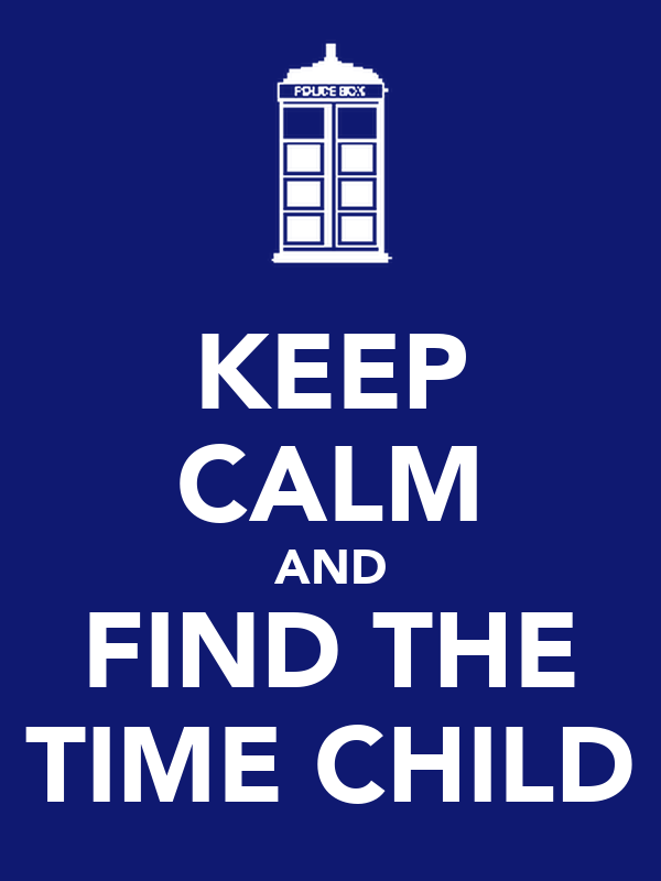 KEEP CALM AND FIND THE TIME CHILD