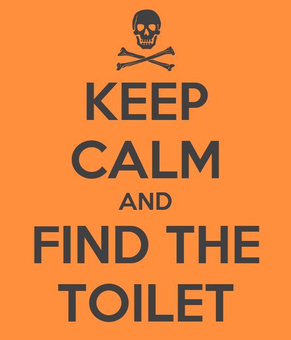 KEEP CALM AND FIND THE TOILET