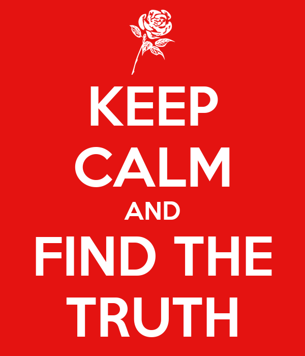 KEEP CALM AND FIND THE TRUTH