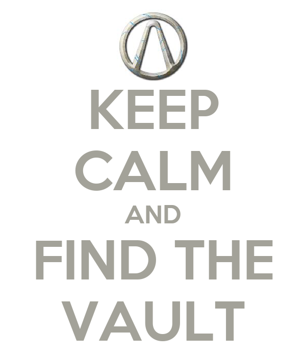 KEEP CALM AND FIND THE VAULT