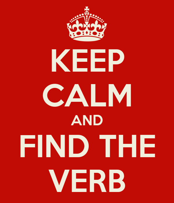 KEEP CALM AND FIND THE VERB