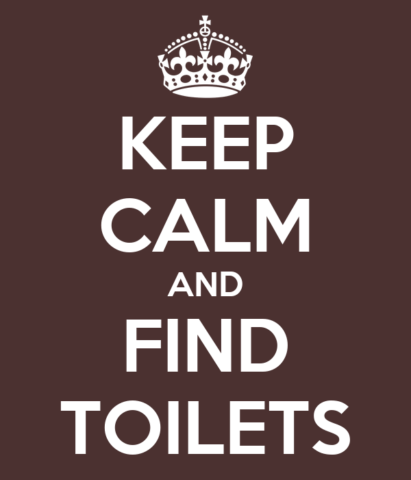 KEEP CALM AND FIND TOILETS