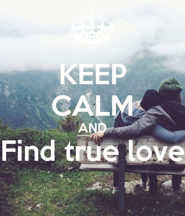 KEEP CALM AND Find true love