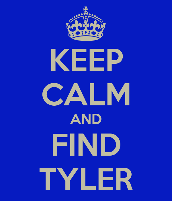 KEEP CALM AND FIND TYLER
