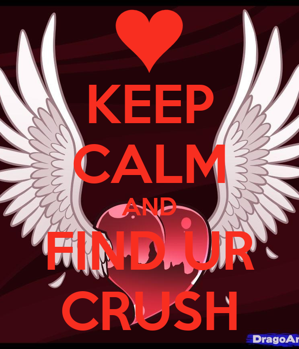 KEEP CALM AND FIND UR CRUSH