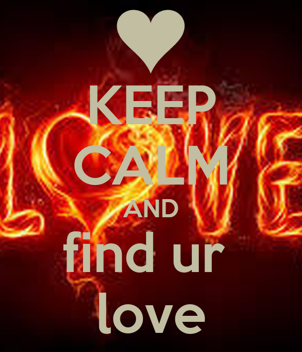 KEEP CALM AND find ur  love