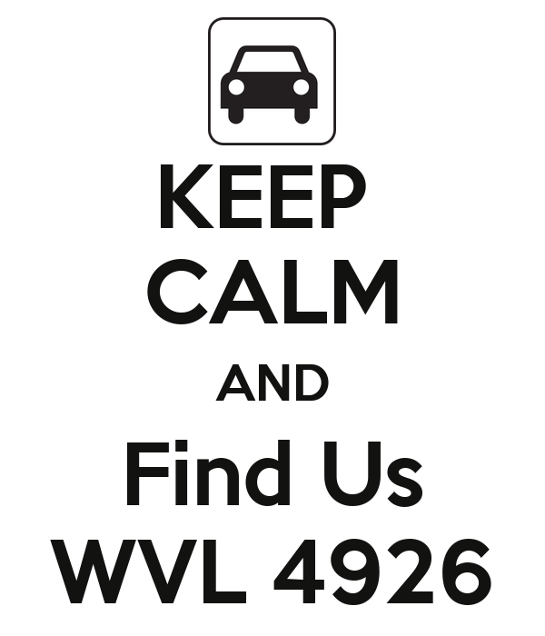KEEP  CALM AND Find Us WVL 4926