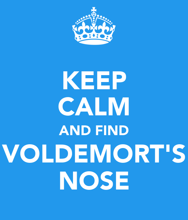 KEEP CALM AND FIND VOLDEMORT'S NOSE