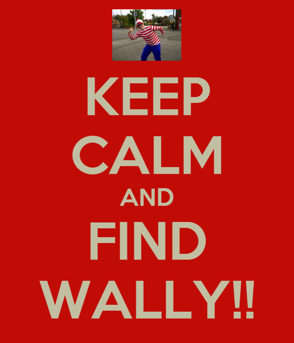 KEEP CALM AND FIND WALLY!!