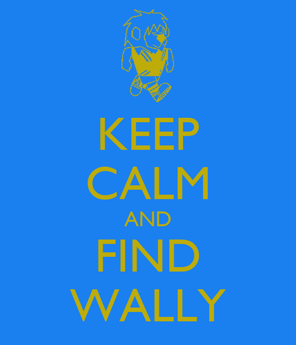 KEEP CALM AND FIND WALLY
