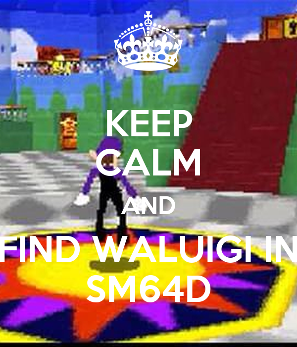 KEEP CALM AND FIND WALUIGI IN SM64D