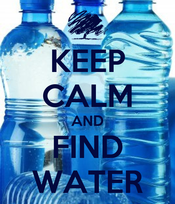 KEEP CALM AND FIND WATER