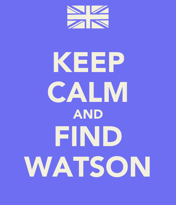 KEEP CALM AND FIND WATSON