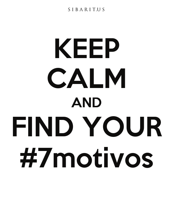 KEEP CALM AND FIND YOUR #7motivos