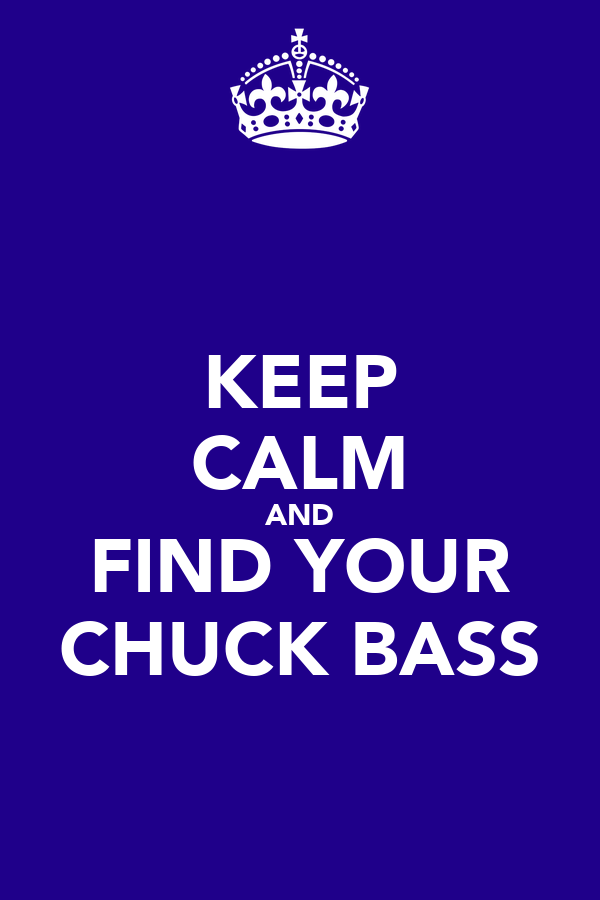 KEEP CALM AND FIND YOUR CHUCK BASS