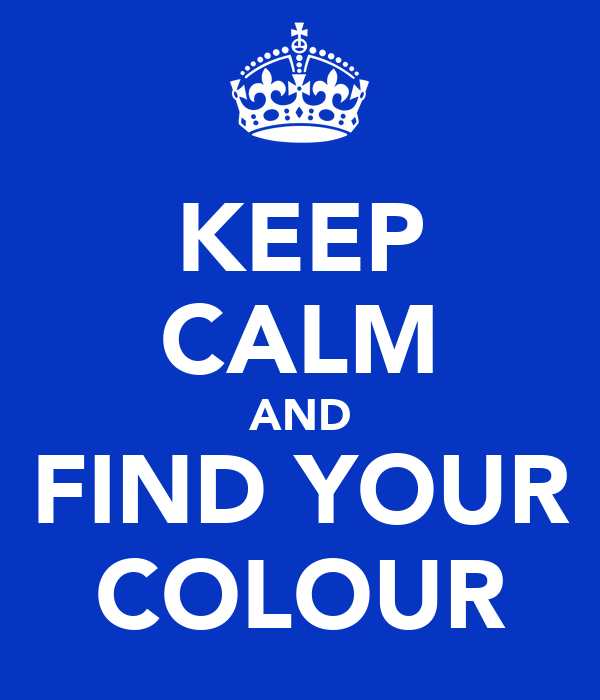 KEEP CALM AND FIND YOUR COLOUR