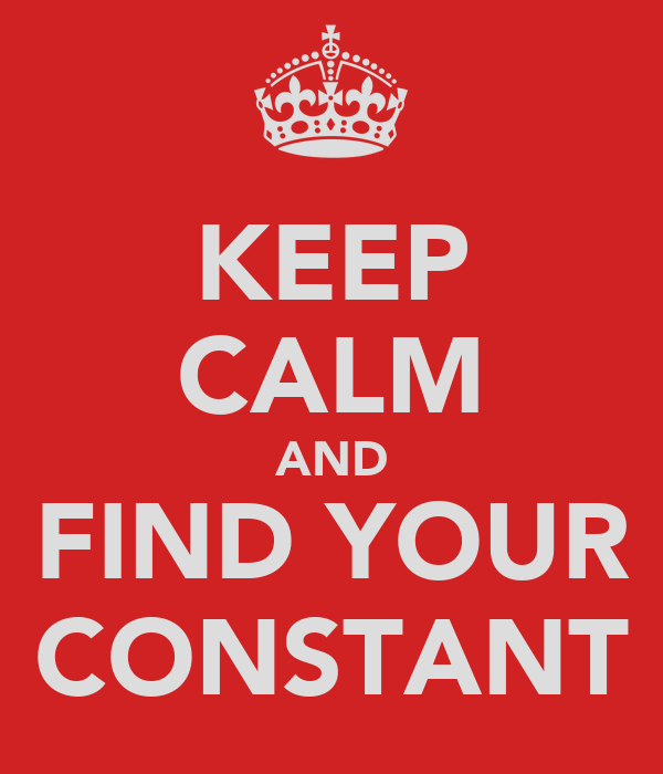 KEEP CALM AND FIND YOUR CONSTANT