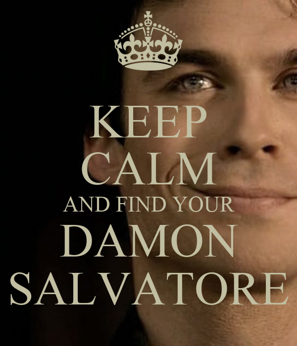 KEEP CALM AND FIND YOUR DAMON SALVATORE